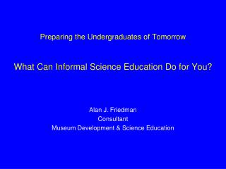Preparing the Undergraduates of Tomorrow  What Can Informal Science Education Do for You?
