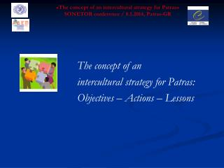 « The concept of an intercultural strategy for Patras » SONETOR conference / 8.1.2014, Patras-GR