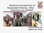 Reliance s perspectives on Responsible Financing   What incentives are needed