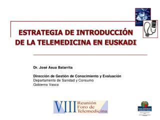 Dr. José Asua Batarrita Dirección de Gestión de Conocimiento y Evaluación