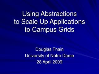 Using Abstractions to Scale Up Applications to Campus Grids