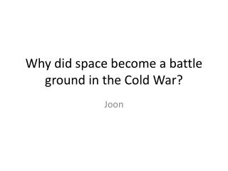 Why did space become a battle ground in the Cold War?