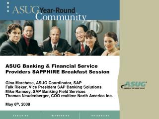 Gina Marchese, ASUG Coordinator, SAP Falk Rieker, Vice President SAP Banking Solutions