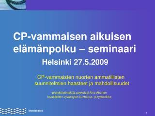 CP-vammaisen aikuisen elämänpolku – seminaari Helsinki 27.5.2009