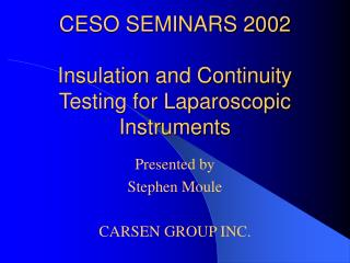 CESO SEMINARS 2002  Insulation and Continuity Testing for Laparoscopic Instruments