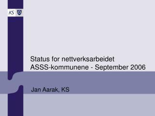 Status for nettverksarbeidet  ASSS-kommunene - September 2006