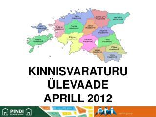 KINNISVARATURU ÜLEVAADE   APRILL 2012