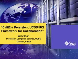 """Calit2-a Persistent UCSD/UCI Framework for Collaboration"""