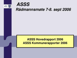 ASSS Hovedrapport 2006 ASSS Kommunerapporter 2006