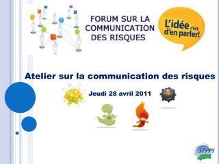 Atelier sur la communication des risques Jeudi 28 avril 2011