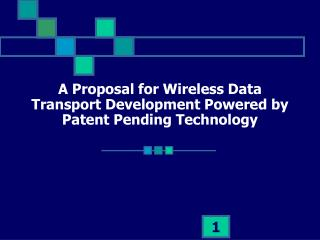 A Proposal for Wireless Data Transport Development Powered by Patent Pending Technology
