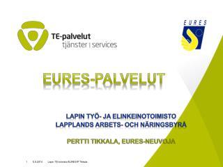 Lapin työ- ja  elinkeinotoimistO Lapplands arbets- och näringsbyrå PERTTI TIKKALA , EURES-NEUVOJA