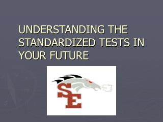 UNDERSTANDING THE STANDARDIZED TESTS IN YOUR FUTURE