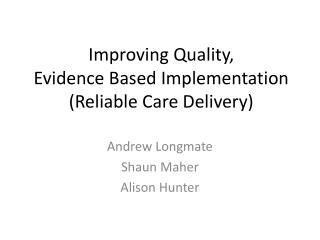 Improving Quality, Evidence Based Implementation  Reliable Care Delivery