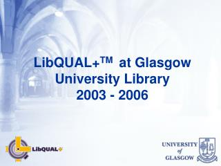 LibQUAL+ TM   at Glasgow University Library  2003 - 2006