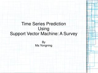 Time Series Prediction  Using Support Vector Machine: A Survey By  Ma Yongning