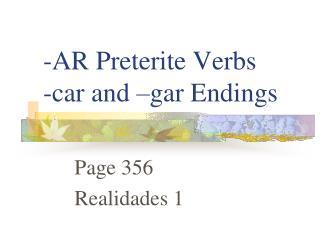 -AR Preterite Verbs -car and –gar Endings