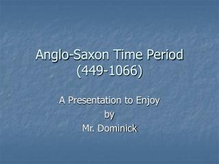 Anglo-Saxon Time Period (449-1066)