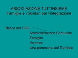 ASSOCIAZIONE TUTTINSIEME Famiglie e volontari per l'integrazione