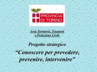 """Progetto strategico """"Conoscere per prevedere, prevenire, intervenire"""""""