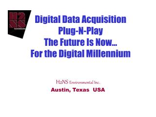 Digital Data Acquisition Plug-N-Play The Future Is Now... For the Digital Millennium
