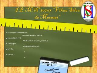 """I.E.M:Nº 30707 """"Vilma Silva de  Macassi """""""