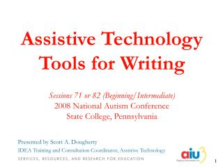 Presented by Scott A. Dougherty IDEA Training and Consultation Coordinator, Assistive Technology