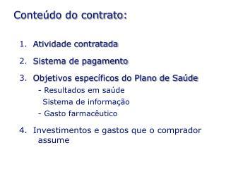 1.   Atividade contratada 2.   Sistema de pagamento 3.   Objetivos específicos do Plano de Saúde