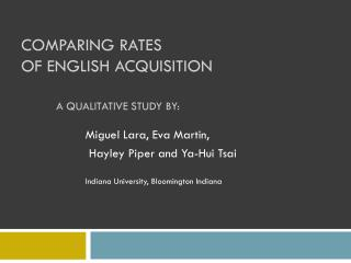 Comparing Rates  of English Acquisition A qualitative study by: