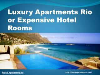 Luxury Apartments Rio or Expensive Hotel Rooms