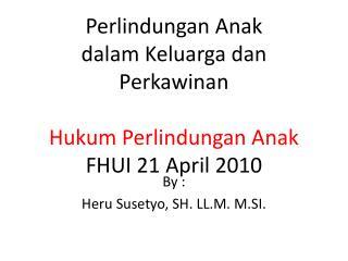 Perlindungan Anak  dalam Keluarga dan Perkawinan Hukum Perlindungan Anak FHUI 21 April 2010