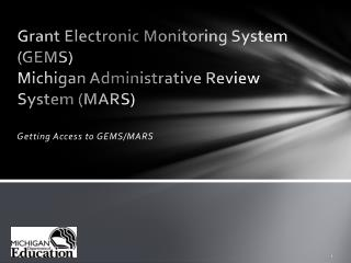 Grant Electronic Monitoring System (GEMS) Michigan Administrative Review System (MARS)