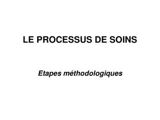 LE PROCESSUS DE SOINS