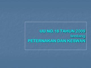 UU NO.18 TAHUN 2009 tentang PETERNAKAN DAN KESWAN