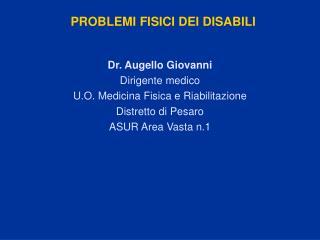 Dr. Augello Giovanni Dirigente medico U.O. Medicina Fisica e Riabilitazione Distretto di Pesaro