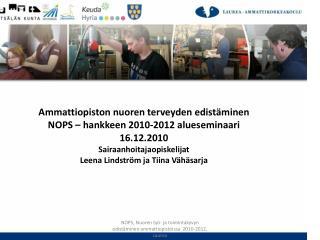 Ammattiopiston nuoren terveyden edistäminen NOPS – hankkeen 2010-2012 alueseminaari 16.12.2010