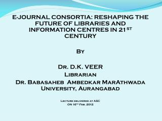 E-JOURNAL CONSORTIA: RESHAPING THE FUTURE OF LIBRARIES AND INFORMATION CENTRES IN 21 ST  CENTURY