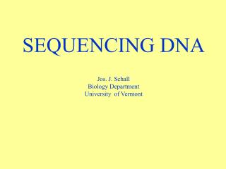 SEQUENCING DNA Jos. J. Schall Biology Department University  of Vermont
