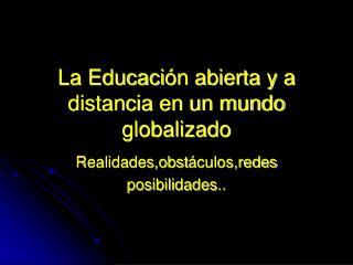 La Educaci ón abierta y a distancia en un mundo globalizado