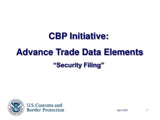 "CBP Initiative:  Advance Trade Data Elements ""Security Filing"""