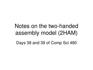 Notes on the two-handed assembly model (2HAM)