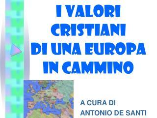 I VALORI CRISTIANI DI UNA EUROPA IN CAMMINO