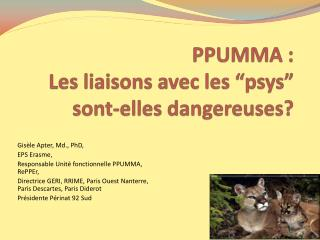 """PPUMMA :   Les liaisons avec les """" psys """"  sont-elles dangereuses ?"""
