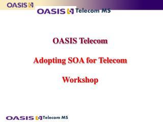 OASIS Telecom  Adopting SOA for Telecom  Workshop