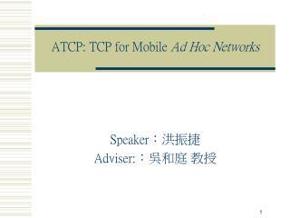 ATCP: TCP for Mobile  Ad Hoc Networks