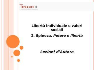 Libert� individuale e valori sociali  2. Spinoza .  Potere e libert� Lezioni d'Autore