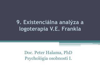9. Existenciálna analýza a  logoterapia  V.E.  Frankla