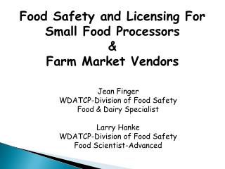 Food Safety and Licensing For Small Food Processors    &  Farm Market Vendors Jean Finger