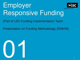 Employer  Responsive Funding Part of LSC Funding Implementation Team  Presentation on Funding Methodology 2008