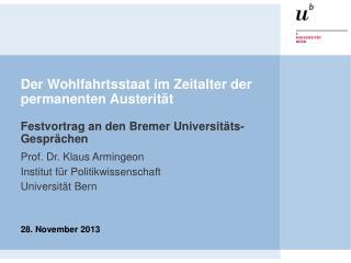 Prof. Dr. Klaus Armingeon Institut für Politikwissenschaft Universität Bern 28. November 2013